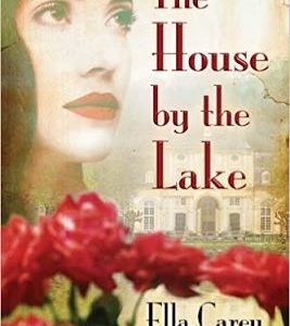 ** Blog Tour **  THE HOUSE BY THE LAKE by Ella Carey