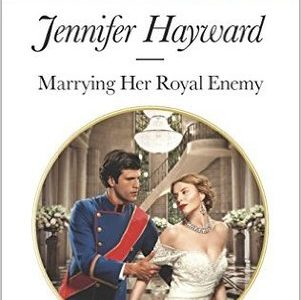 ** Book Review **  MARRYING HER ROYAL ENEMY by Jennifer Hayward