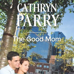 ** Book Review **  THE GOOD MOM by Cathryn Parry