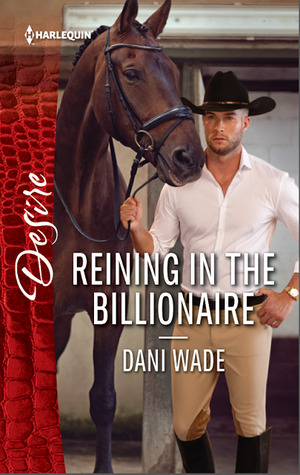 * REVIEW *  REINING IN THE BILLIONAIRE by Dani Wade