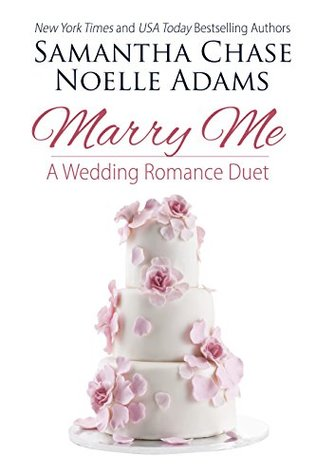 * Review * MARRY ME: A Wedding Romance Duet by Samantha Chase & Noelle Adams