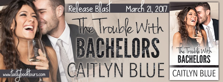 * Blog Tour / Release Blast * THE TROUBLE WITH BACHELORS by Caitlyn Blue