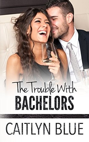 * Review * THE TROUBLE WITH BACHELORS by Caitlyn Blue