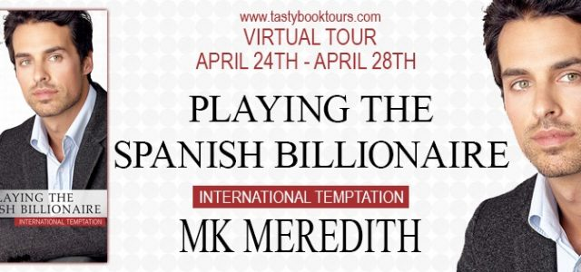 * Release Blast / Excerpt * PLAYING THE SPANISH BILLIONAIRE by M.K. Meredith