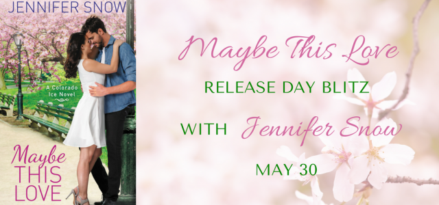 * Release Blast * MAYBE THIS LOVE by Jennifer Snow