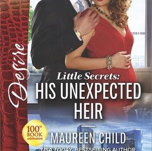 * Review * LITTLE SECRETS: HIS UNEXPECTED HEIR by Maureen Child