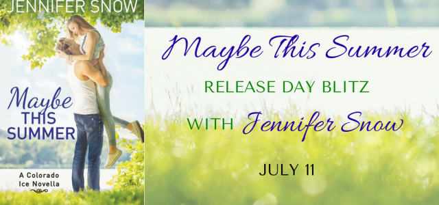 * Release Day Blitz * MAYBE THIS SUMMER by Jennifer Snow
