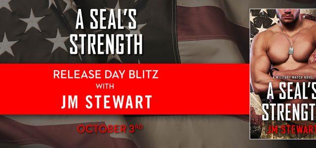 * Release Blitz * A SEAL'S STRENGTH by JM Stewart