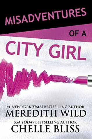* Release Blitz / Review * MISADVENTURES OF A CITY GIRL by Meredith Wild and Chelle Bliss