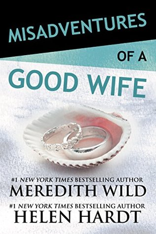 * Review * MISADVENTURES OF A GOOD WIFE by Meredith Wild and Helen Hardt