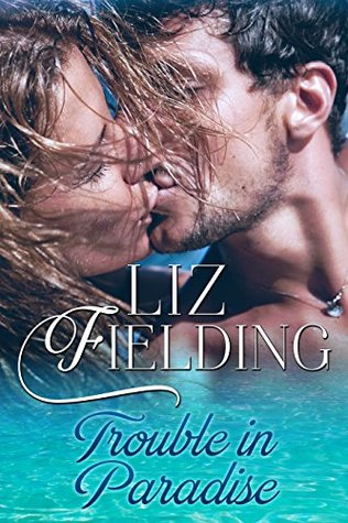 * Review * TROUBLE IN PARADISE by Liz Fielding