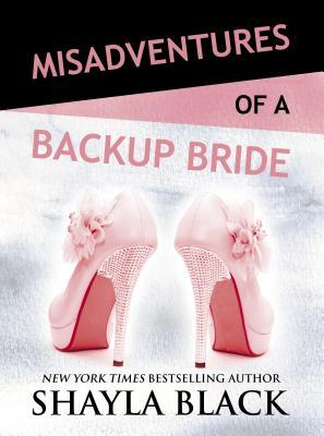 * Review * MISADVENTURES OF A BACKUP BRIDE by Shayla Black