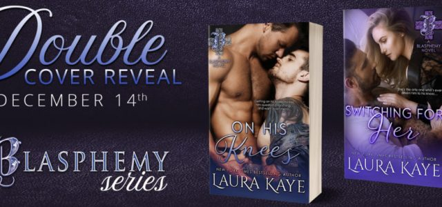 * DOUBLE BLASPHEMY COVER REVEAL * Laura Kaye's ON HIS KNEE'S and SWITCHING FOR HER