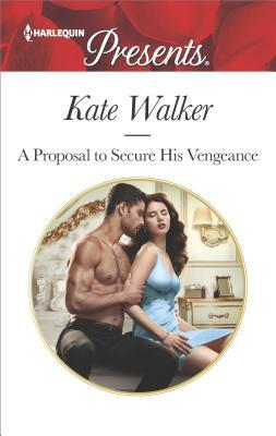 * Review * A PROPOSAL TO SECURE HIS VENGEANCE by Kate Walker