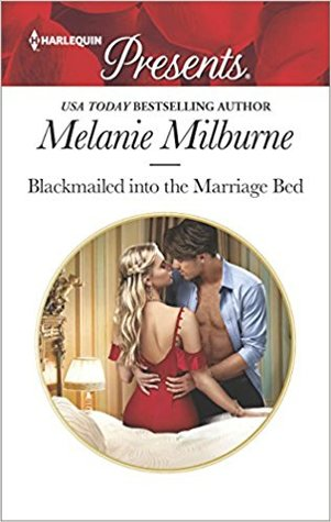 * Review * BLACKMAILED INTO THE MARRIAGE BED by Melanie Milburne