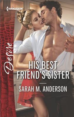 * Review * HIS BEST FRIEND'S SISTER by Sarah M. Anderson