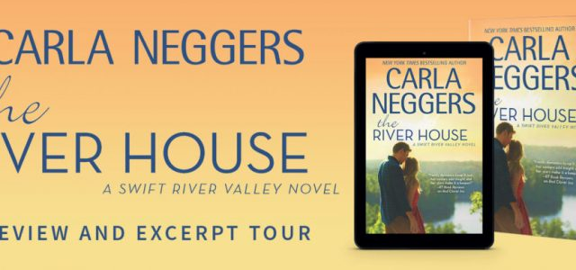 * Blog Tour / Excerpt * THE RIVER HOUSE by Carla Neggers
