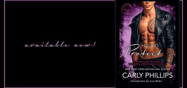 * New Release * HIS TO PROTECT by Carly Phillips