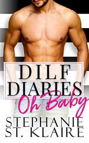 DILF Diaries: Oh Baby by Stephanie St. Klaire