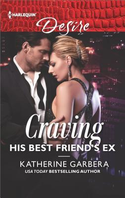 Craving His Best Friend's Ex by Katherine Garbera