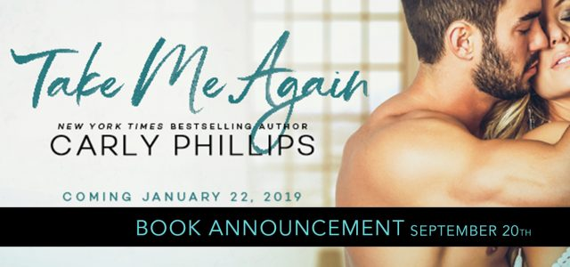 * Book Announcement * TAKE ME AGAIN by Carly Phillips