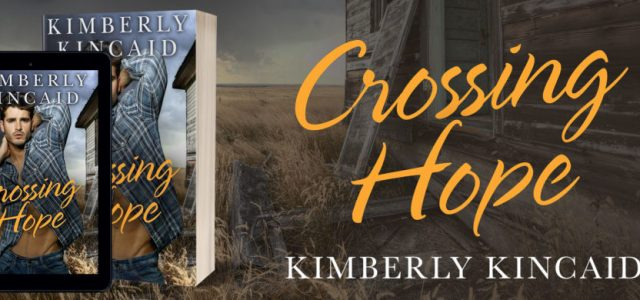 * Release Day Blitz / Review / Excerpt * CROSSING HOPE by Kimberly Kincaid