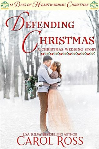 Defending Christmas: A Christmas Wedding Story by Carol Ross