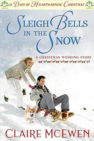 Sleigh Bells in the Snow: A Christmas Wedding Story by Claire McEwen