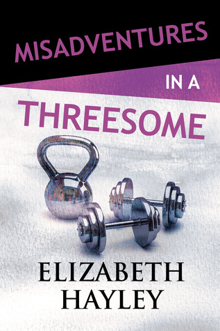 * Release Blitz/Review * MISADVENTURES IN A THREESOME by Elizabeth Hayley