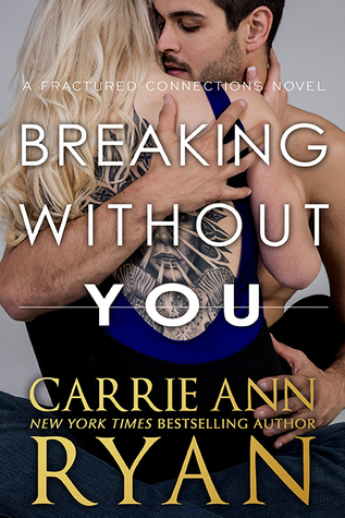 * Blog Tour/Review * BREAKING WITHOUT YOU by Carrie Ann Ryan