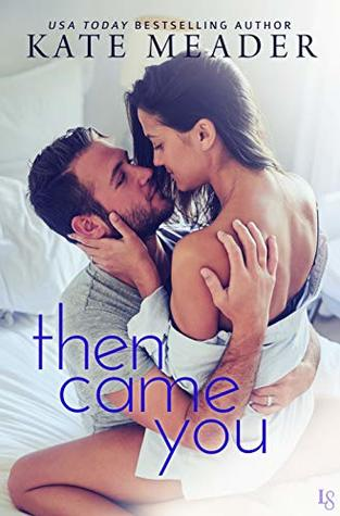 * Review * THEN CAME YOU by Kate Meader