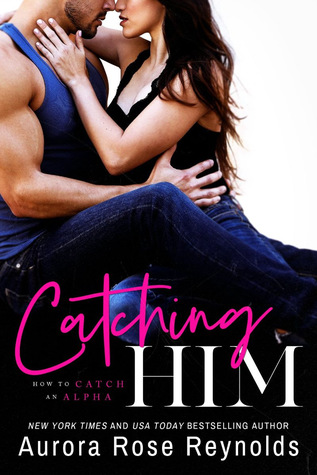* Release Blast/Review/Excerpt/Giveaway * CATCHING HIM by Aurora Rose Reynolds