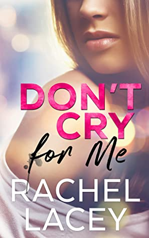 * Review * DON'T CRY FOR ME by Rachel Lacey