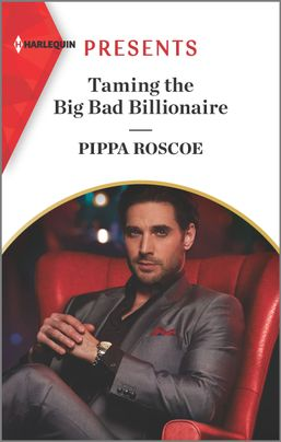 Taming the Big Bad Billionaire by Pippa Roscoe