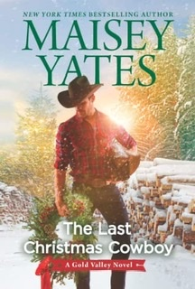 The Last Christmas Cowboy by Maisey Yates