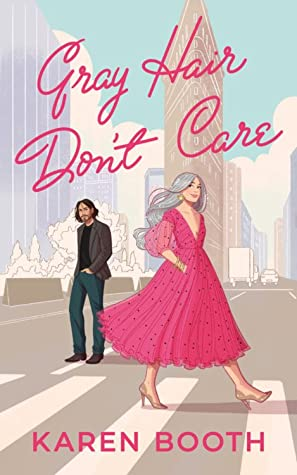 Gray Hair Don't Care by Karen Booth