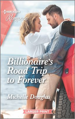 Billionaire's Road Trip to Forever by Michelle Douglas
