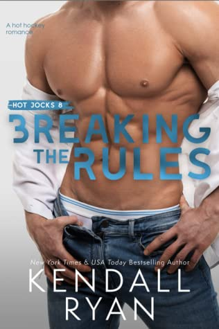 Breaking the Rules by Kendall Ryan