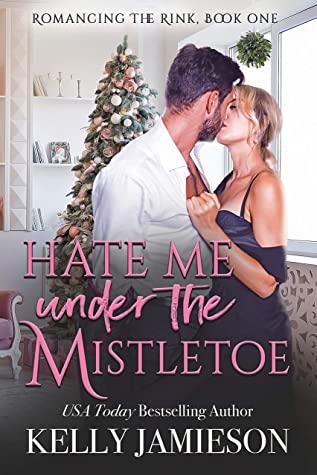 Hate Me Under the Mistletoe by Kelly Jamieson